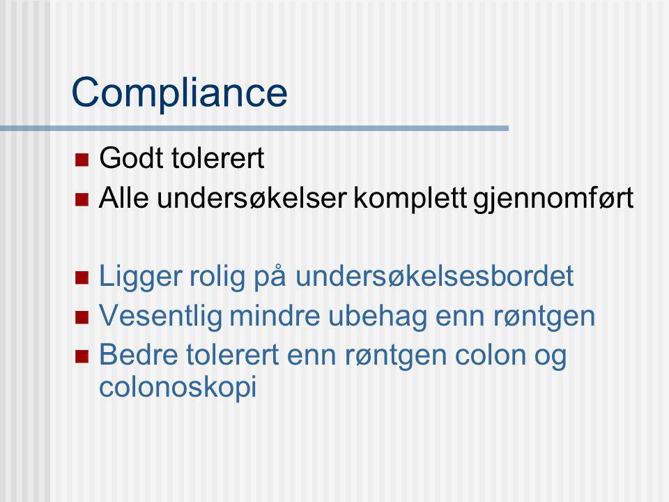 Compliance Godt tolerert Alle undersøkelser komplett gjennomført Ligger rolig på undersøkelsesbordet Vesentlig mindre ubehag enn røntgen Bedre tolerer