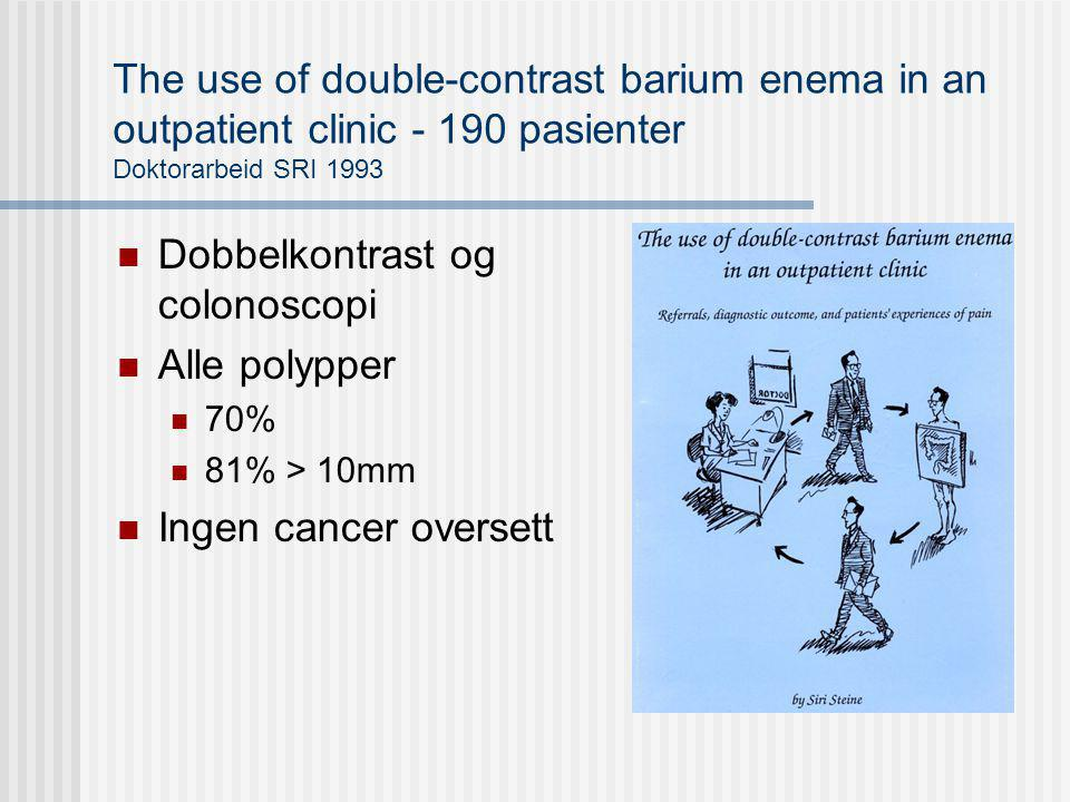 The use of double-contrast barium enema in an outpatient clinic - 190 pasienter Doktorarbeid SRI 1993 Dobbelkontrast og colonoscopi Alle polypper 70%