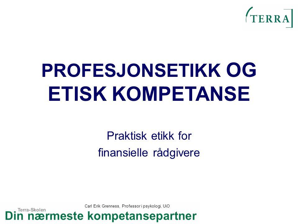 Carl Erik Grenness, Professor i psykologi, UiO PROFESJONSETIKK OG ETISK KOMPETANSE Praktisk etikk for finansielle rådgivere