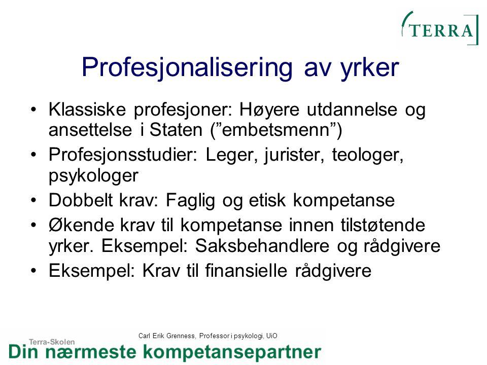 """Carl Erik Grenness, Professor i psykologi, UiO Profesjonalisering av yrker Klassiske profesjoner: Høyere utdannelse og ansettelse i Staten (""""embetsmen"""