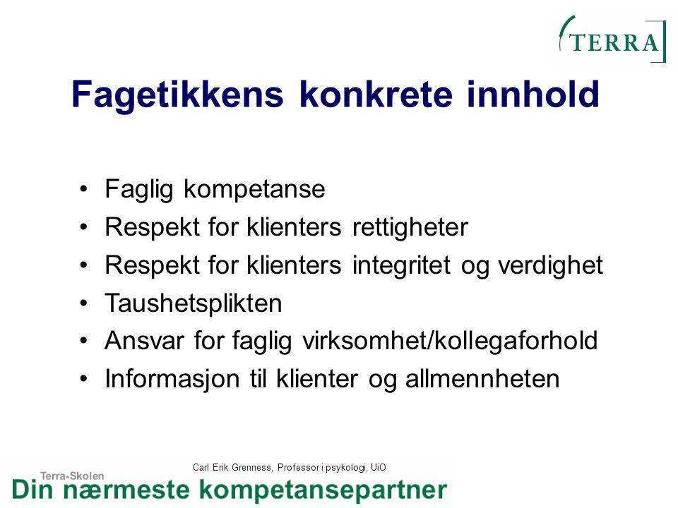 Carl Erik Grenness, Professor i psykologi, UiO Fagetikkens konkrete innhold Faglig kompetanse Respekt for klienters rettigheter Respekt for klienters