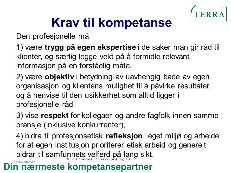 Carl Erik Grenness, Professor i psykologi, UiO Krav til kompetanse Den profesjonelle må 1) være trygg på egen ekspertise i de saker man gir råd til kl
