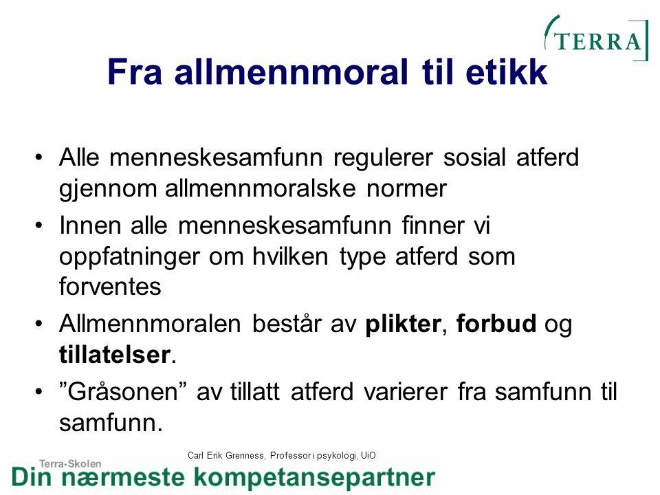 Carl Erik Grenness, Professor i psykologi, UiO Fra allmennmoral til etikk Alle menneskesamfunn regulerer sosial atferd gjennom allmennmoralske normer
