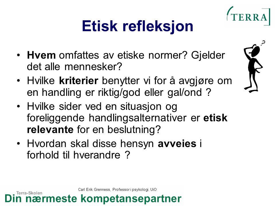 Carl Erik Grenness, Professor i psykologi, UiO Etisk refleksjon Hvem omfattes av etiske normer? Gjelder det alle mennesker? Hvilke kriterier benytter