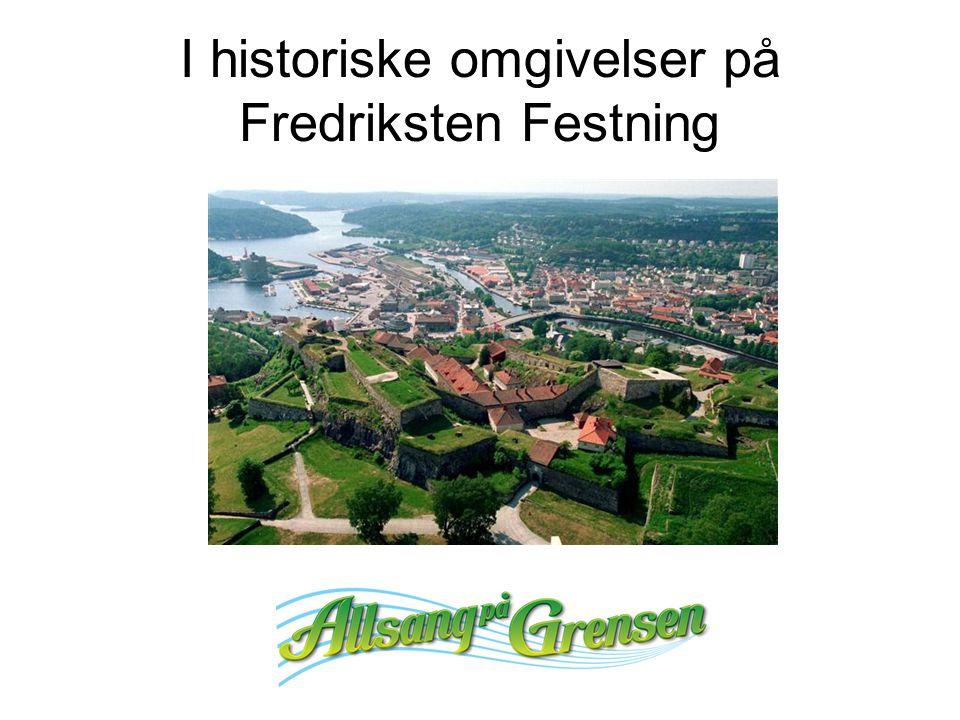 I historiske omgivelser på Fredriksten Festning