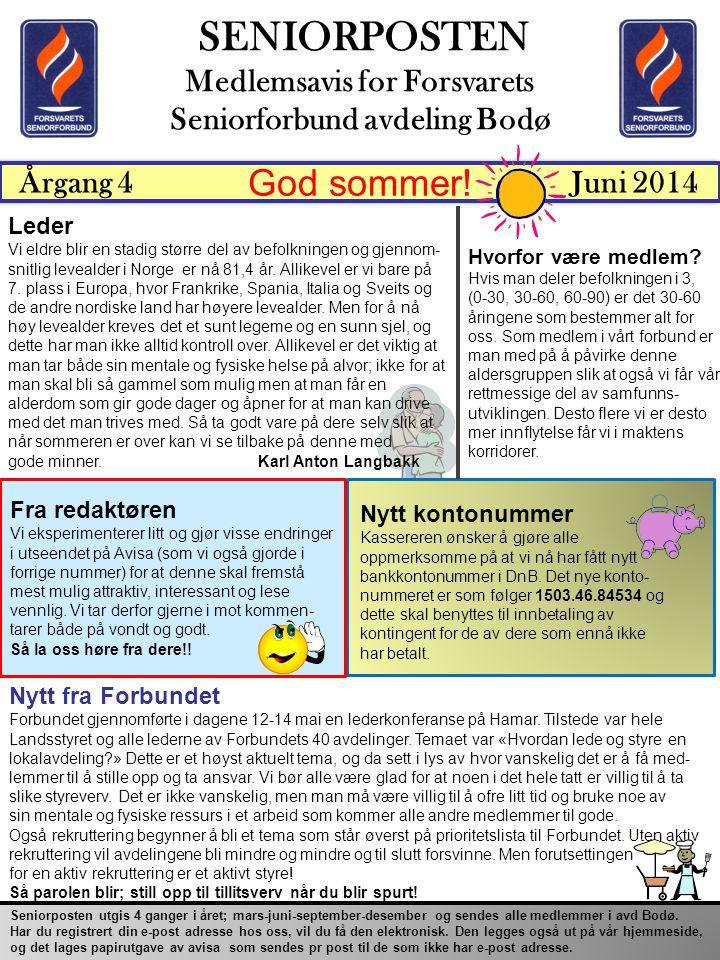 God sommer! SENIORPOSTEN Medlemsavis for Forsvarets Seniorforbund avdeling Bodø Årgang 4Juni 2014 Seniorposten utgis 4 ganger i året; mars-juni-septem