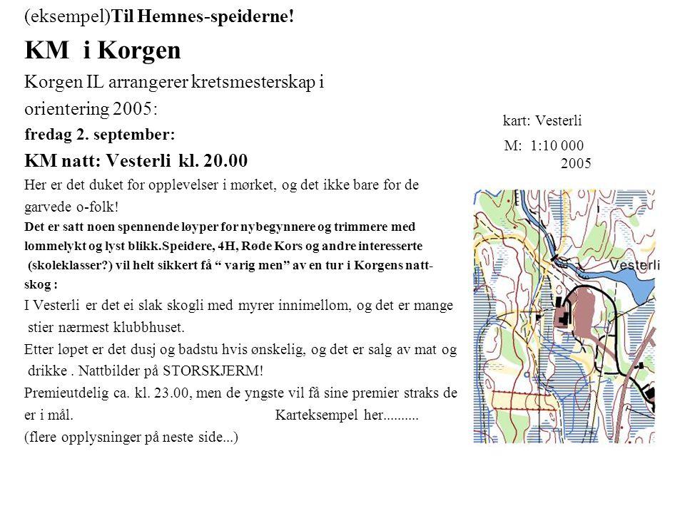 INNBYDELSE kart: Vesterli M: 1:10 000 2005 (eksempel)Til Hemnes-speiderne! KM i Korgen Korgen IL arrangerer kretsmesterskap i orientering 2005: fredag