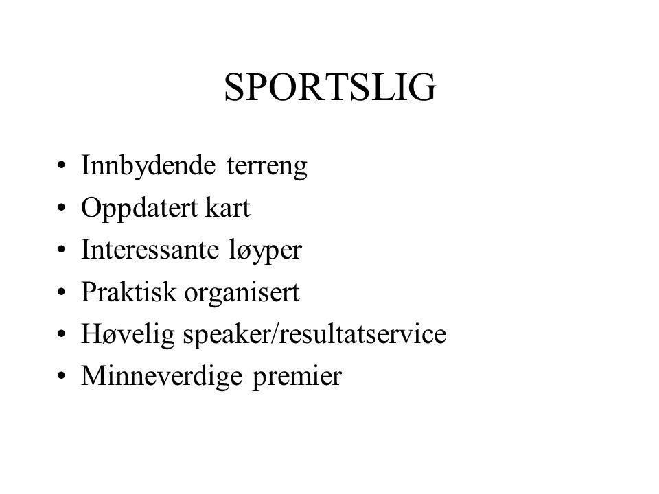 SPORTSLIG Innbydende terreng Oppdatert kart Interessante løyper Praktisk organisert Høvelig speaker/resultatservice Minneverdige premier