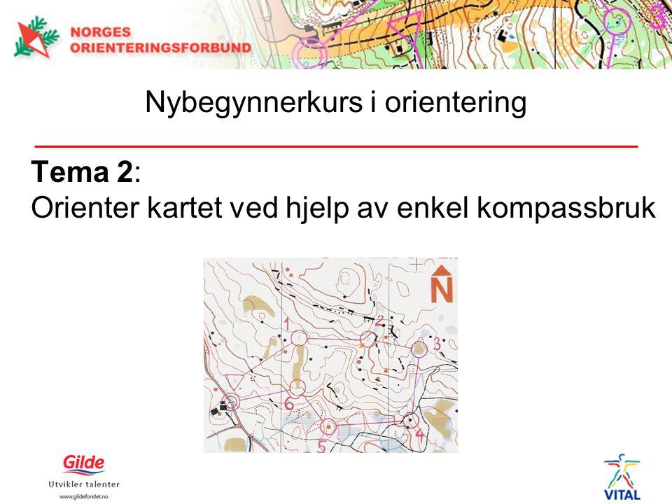 Tema 2: Orienter kartet ved hjelp av enkel kompassbruk Nybegynnerkurs i orientering