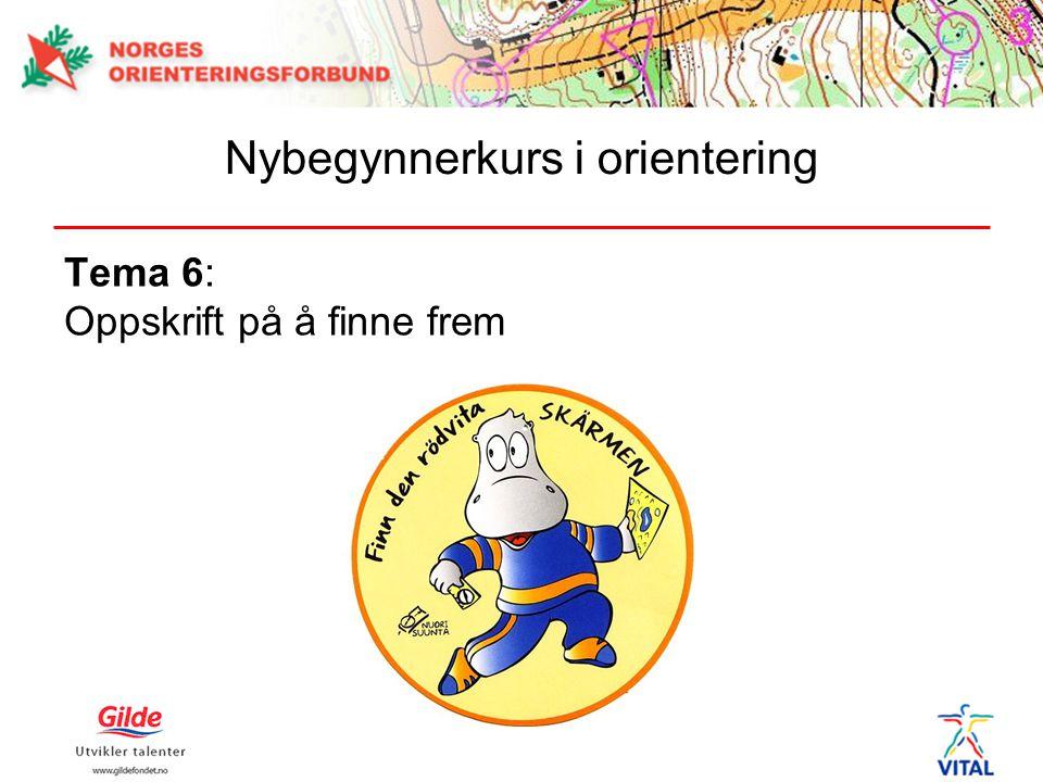 Tema 6: Oppskrift på å finne frem Nybegynnerkurs i orientering
