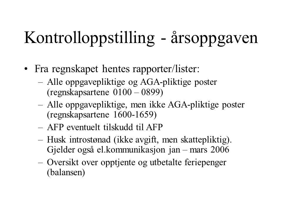 Kontrolloppstilling - årsoppgaven Fra regnskapet hentes rapporter/lister: –Alle oppgavepliktige og AGA-pliktige poster (regnskapsartene 0100 – 0899) –