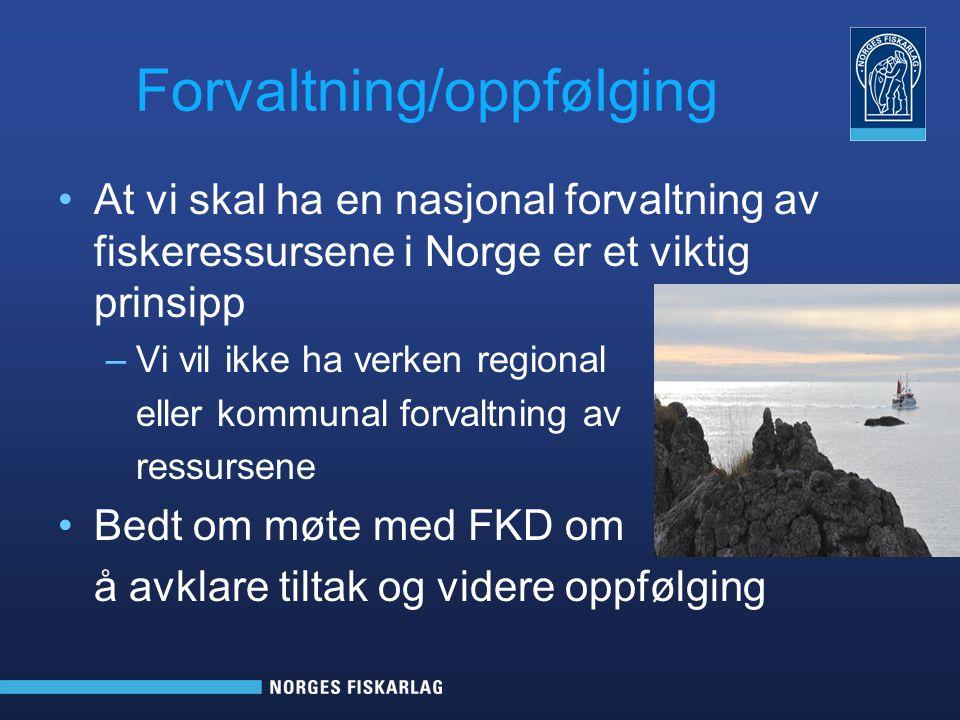 Forvaltning/oppfølging At vi skal ha en nasjonal forvaltning av fiskeressursene i Norge er et viktig prinsipp –Vi vil ikke ha verken regional eller ko