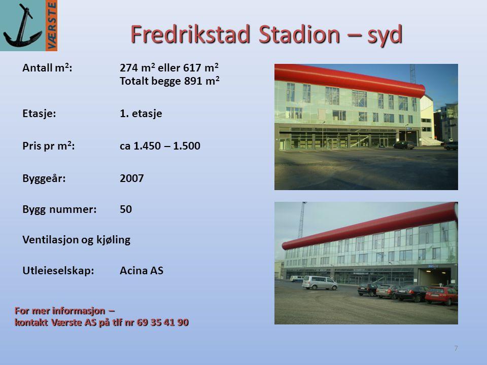 7 Fredrikstad Stadion – syd Antall m 2 :274 m 2 eller 617 m 2 Totalt begge 891 m 2 Byggeår:2007 Etasje:1.
