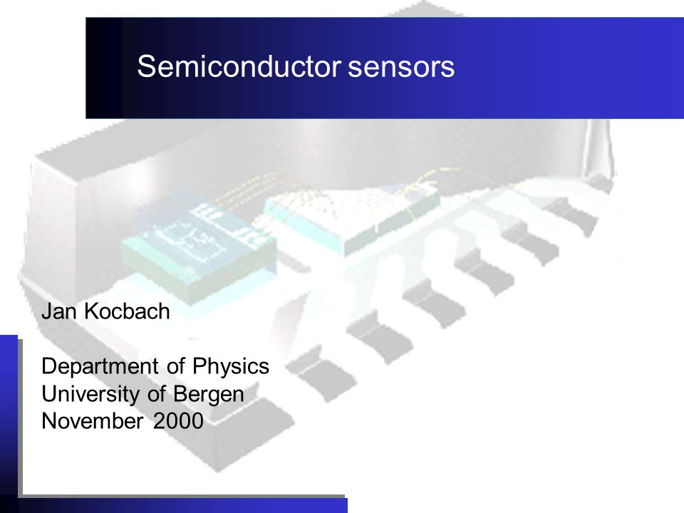 Jan Kocbach Department of Physics University of Bergen November 2000 Semiconductor sensors