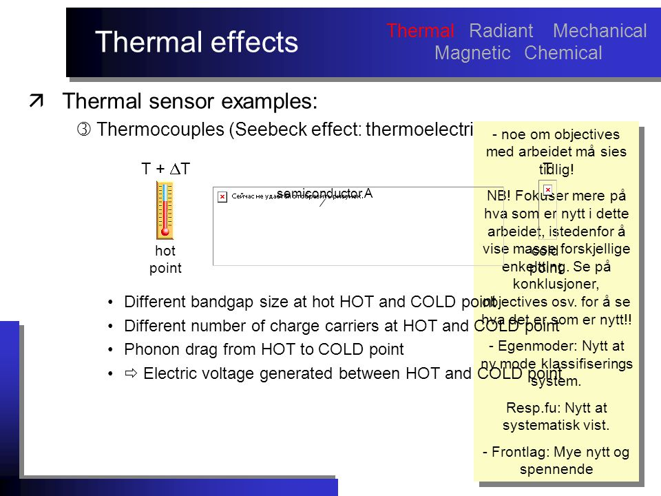 Thermal effects äThermal sensor examples:  Thermocouples (Seebeck effect: thermoelectric effect) - noe om objectives med arbeidet må sies tidlig! NB!