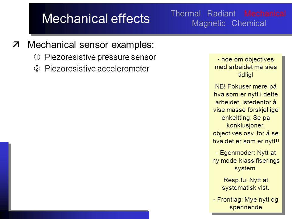 Mechanical effects äMechanical sensor examples:  Piezoresistive pressure sensor  Piezoresistive accelerometer - noe om objectives med arbeidet må si