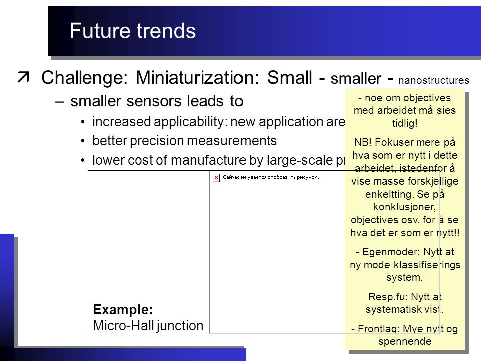 Future trends –smaller sensors leads to increased applicability: new application areas open up better precision measurements lower cost of manufacture by large-scale production methods - noe om objectives med arbeidet må sies tidlig.