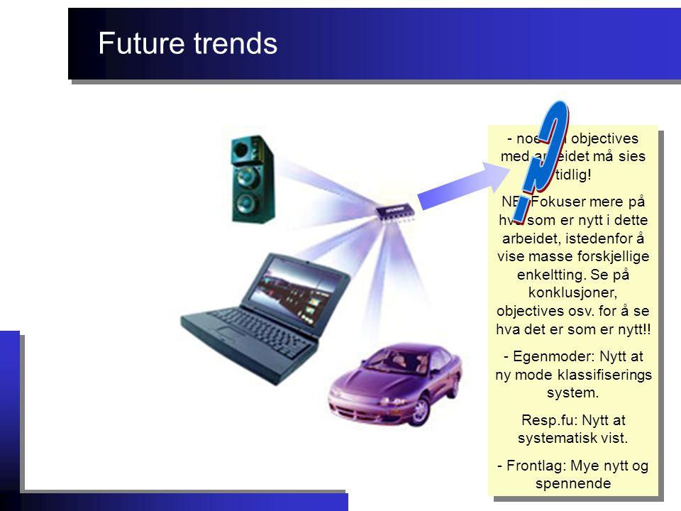 Future trends - noe om objectives med arbeidet må sies tidlig! NB! Fokuser mere på hva som er nytt i dette arbeidet, istedenfor å vise masse forskjell
