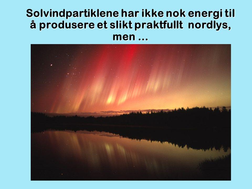 Solvindpartiklene har ikke nok energi til å produsere et slikt praktfullt nordlys, men …