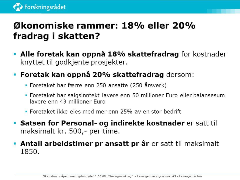 Skattefunn - Åpent næringslivsmøte 11.06.08, Næringsutvikling – Levanger næringsselskap AS – Levanger rådhus Økonomiske rammer: 18% eller 20% fradrag i skatten.