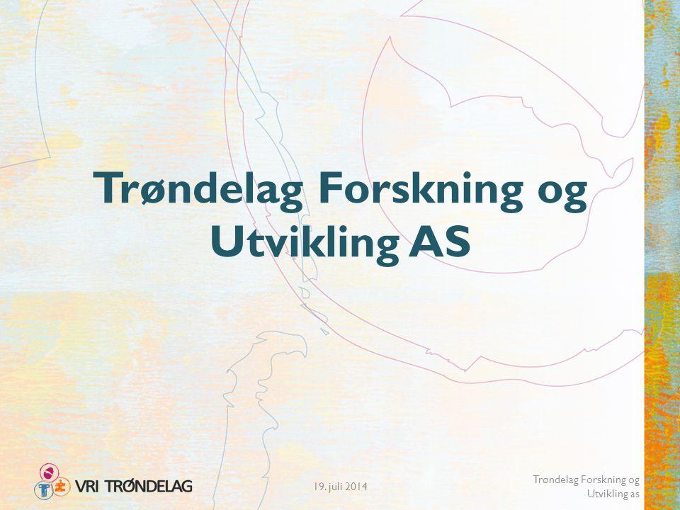 19. juli 2014 Trøndelag Forskning og Utvikling as Trøndelag Forskning og Utvikling AS
