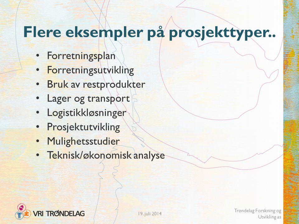 19. juli 2014 Trøndelag Forskning og Utvikling as Flere eksempler på prosjekttyper.. Forretningsplan Forretningsutvikling Bruk av restprodukter Lager