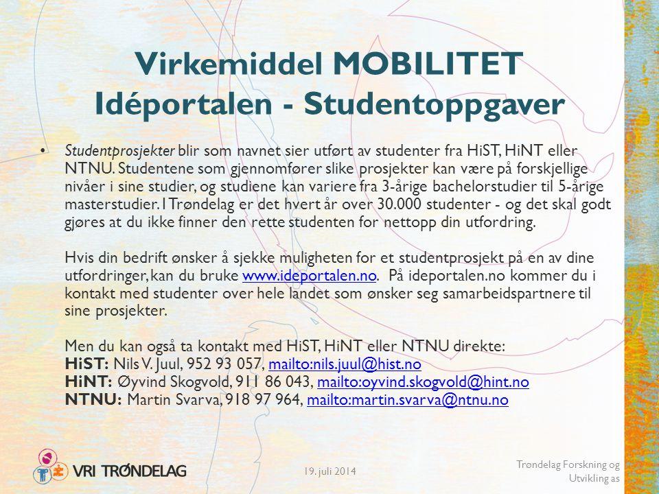 19. juli 2014 Trøndelag Forskning og Utvikling as Virkemiddel MOBILITET Idéportalen - Studentoppgaver Studentprosjekter blir som navnet sier utført av