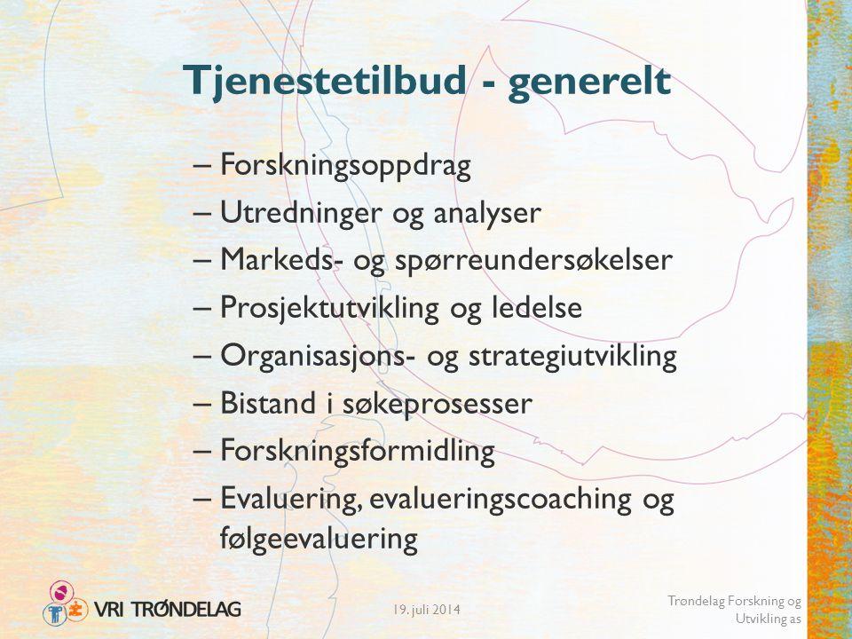 19. juli 2014 Trøndelag Forskning og Utvikling as Tjenestetilbud - generelt – Forskningsoppdrag – Utredninger og analyser – Markeds- og spørreundersøk