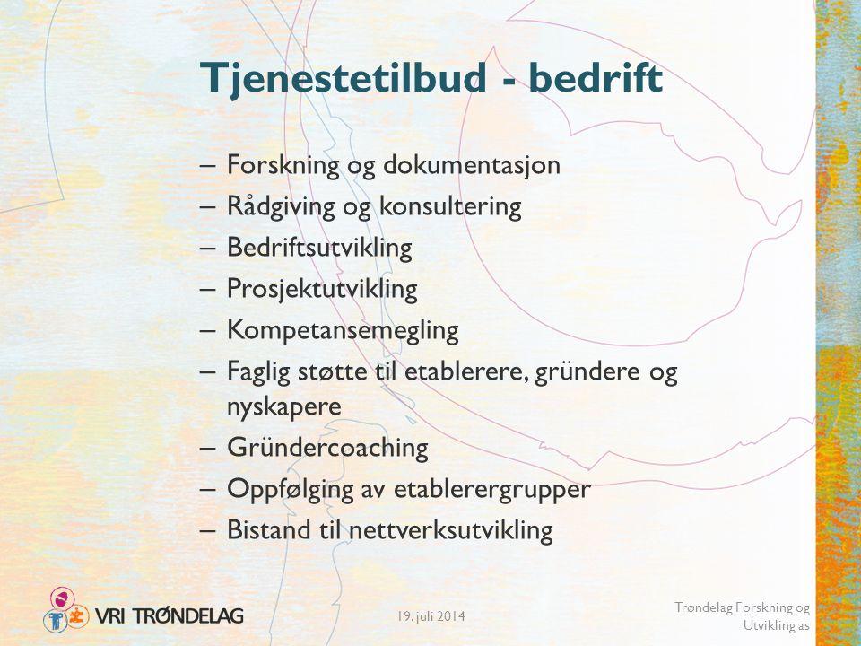 19. juli 2014 Trøndelag Forskning og Utvikling as Tjenestetilbud - bedrift – Forskning og dokumentasjon – Rådgiving og konsultering – Bedriftsutviklin