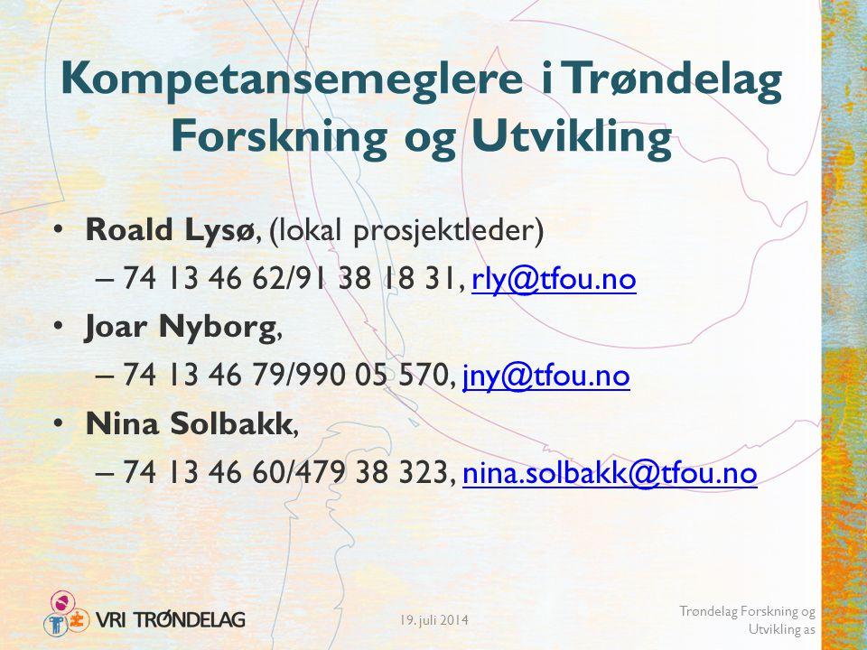 19. juli 2014 Trøndelag Forskning og Utvikling as Roald Lysø, (lokal prosjektleder) – 74 13 46 62/91 38 18 31, rly@tfou.norly@tfou.no Joar Nyborg, – 7