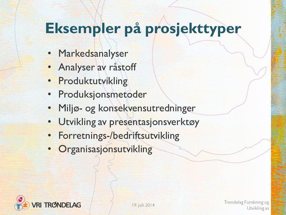 19. juli 2014 Trøndelag Forskning og Utvikling as Eksempler på prosjekttyper Markedsanalyser Analyser av råstoff Produktutvikling Produksjonsmetoder M