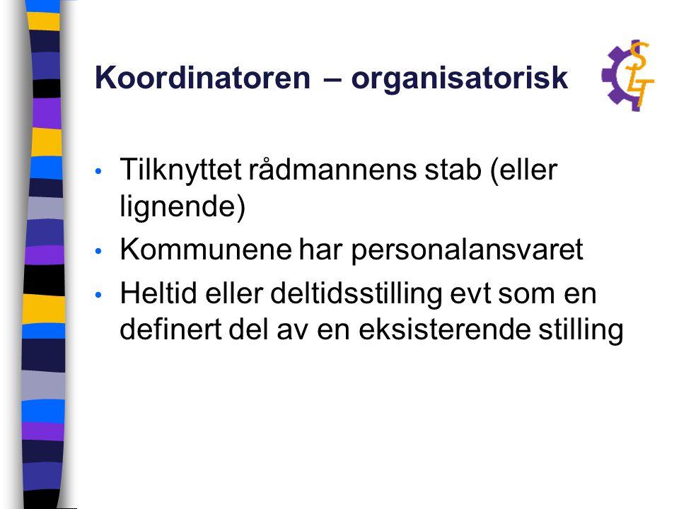 Koordinatoren – organisatorisk Tilknyttet rådmannens stab (eller lignende) Kommunene har personalansvaret Heltid eller deltidsstilling evt som en defi