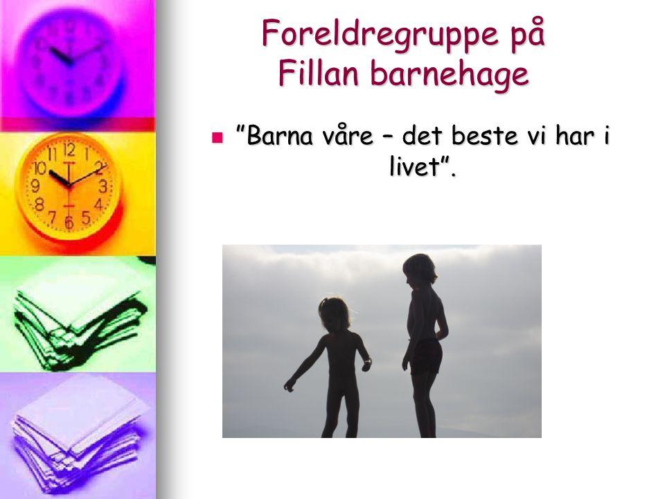 """Foreldregruppe på Fillan barnehage """"Barna våre – det beste vi har i livet"""". """"Barna våre – det beste vi har i livet""""."""