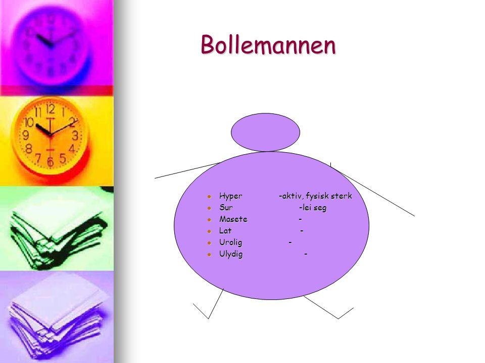 Bollemannen Bollemannen Hyper -aktiv, fysisk sterk Hyper -aktiv, fysisk sterk Sur -lei seg Sur -lei seg Masete - Masete - Lat - Lat - Urolig - Urolig
