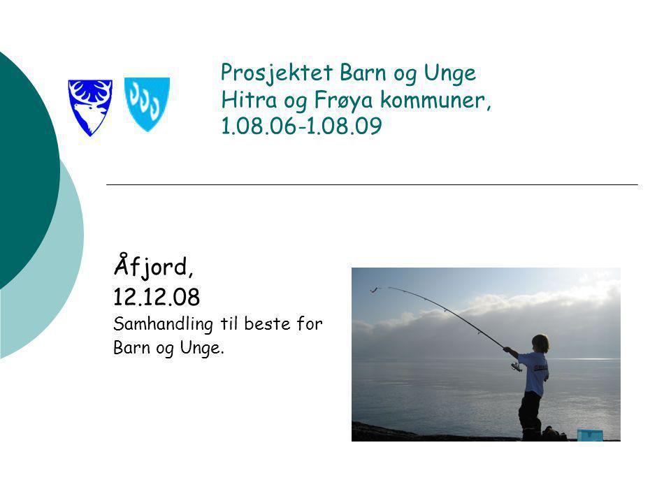 Prosjektet Barn og Unge Hitra og Frøya kommuner, 1.08.06-1.08.09 Åfjord, 12.12.08 Samhandling til beste for Barn og Unge.