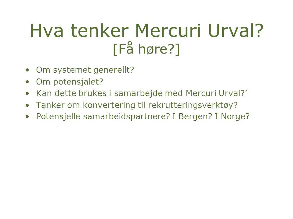 Hva tenker Mercuri Urval? [Få høre?] Om systemet generellt? Om potensjalet? Kan dette brukes i samarbejde med Mercuri Urval?' Tanker om konvertering t