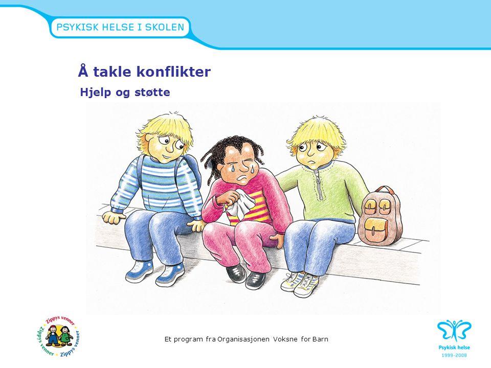 Å takle konflikter Hjelp og støtte Et program fra Organisasjonen Voksne for Barn