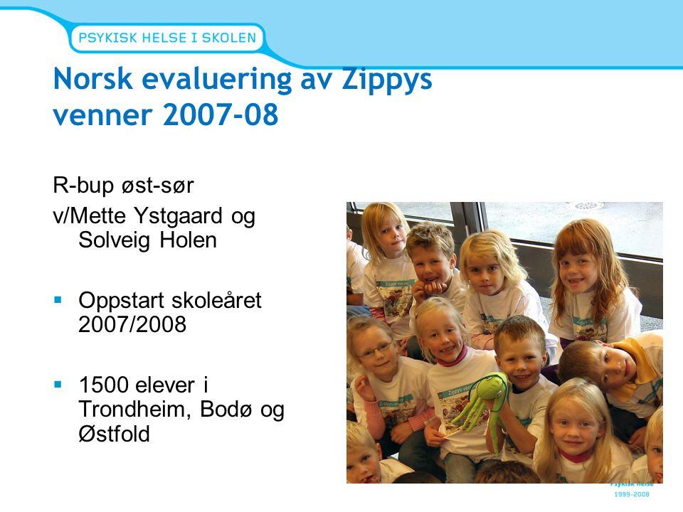 Norsk evaluering av Zippys venner 2007-08 R-bup øst-sør v/Mette Ystgaard og Solveig Holen  Oppstart skoleåret 2007/2008  1500 elever i Trondheim, Bo
