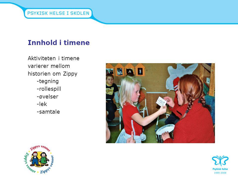 Innhold i timene Aktiviteten i timene varierer mellom historien om Zippy -tegning -rollespill -øvelser -lek -samtale