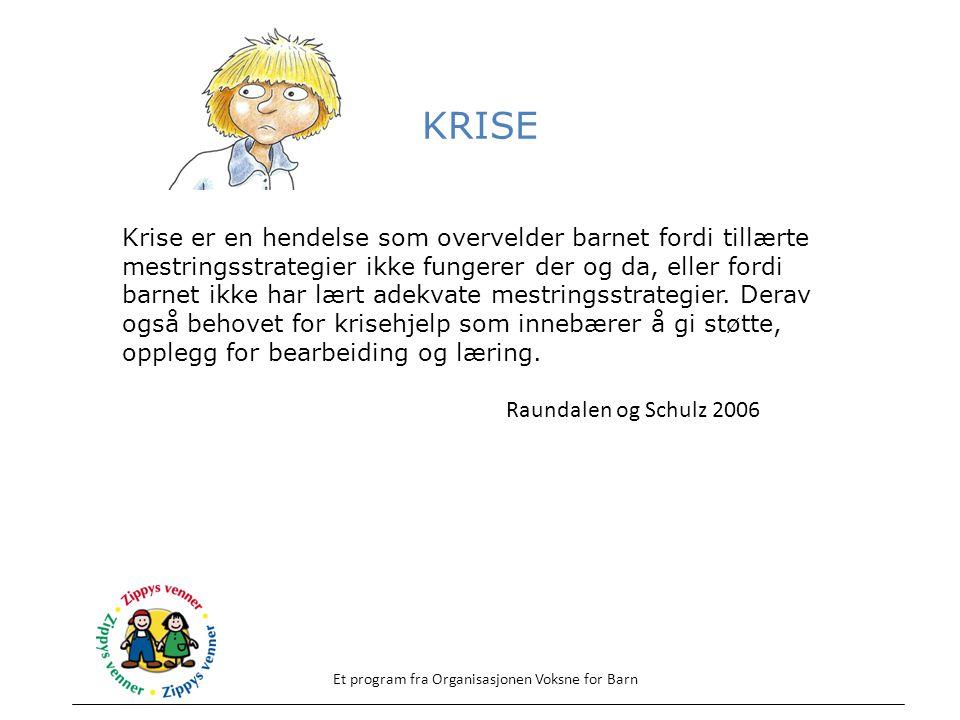KRISE Et program fra Organisasjonen Voksne for Barn Krise er en hendelse som overvelder barnet fordi tillærte mestringsstrategier ikke fungerer der og da, eller fordi barnet ikke har lært adekvate mestringsstrategier.