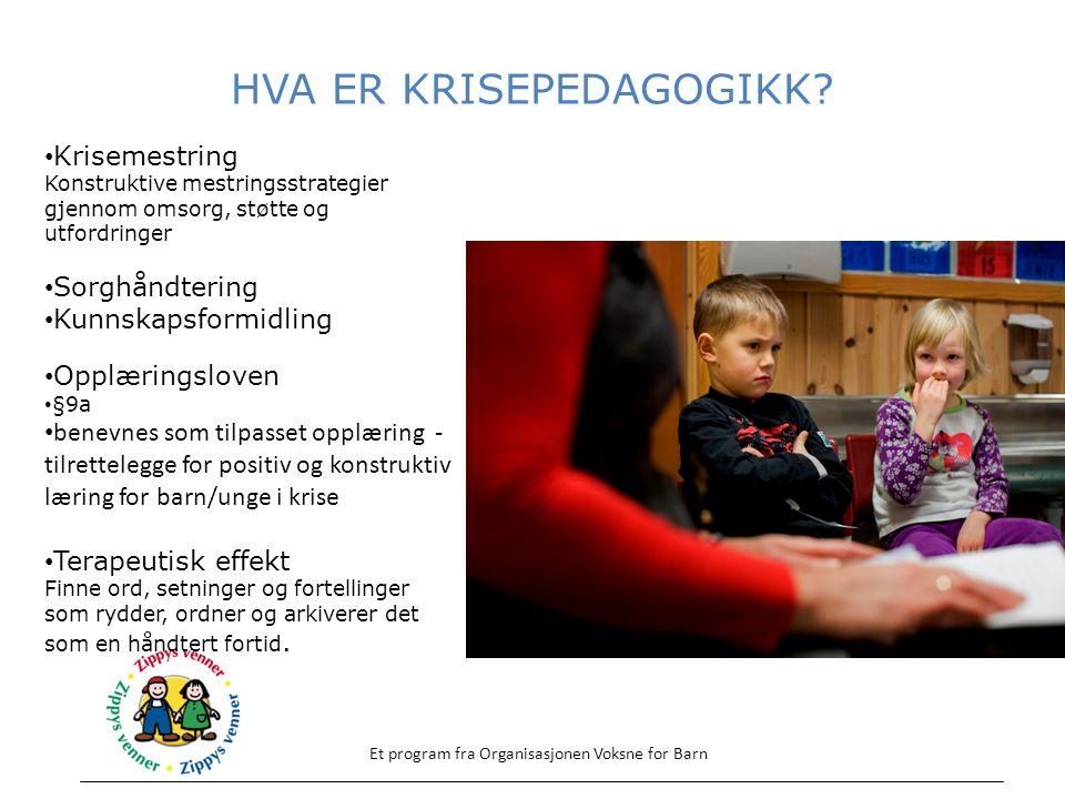 HVA ER KRISEPEDAGOGIKK? Et program fra Organisasjonen Voksne for Barn Krisemestring Konstruktive mestringsstrategier gjennom omsorg, støtte og utfordr