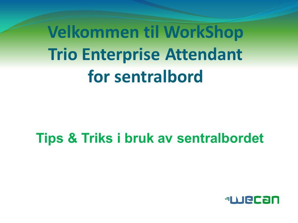 Velkommen til WorkShop Trio Enterprise Attendant for sentralbord Tips & Triks i bruk av sentralbordet