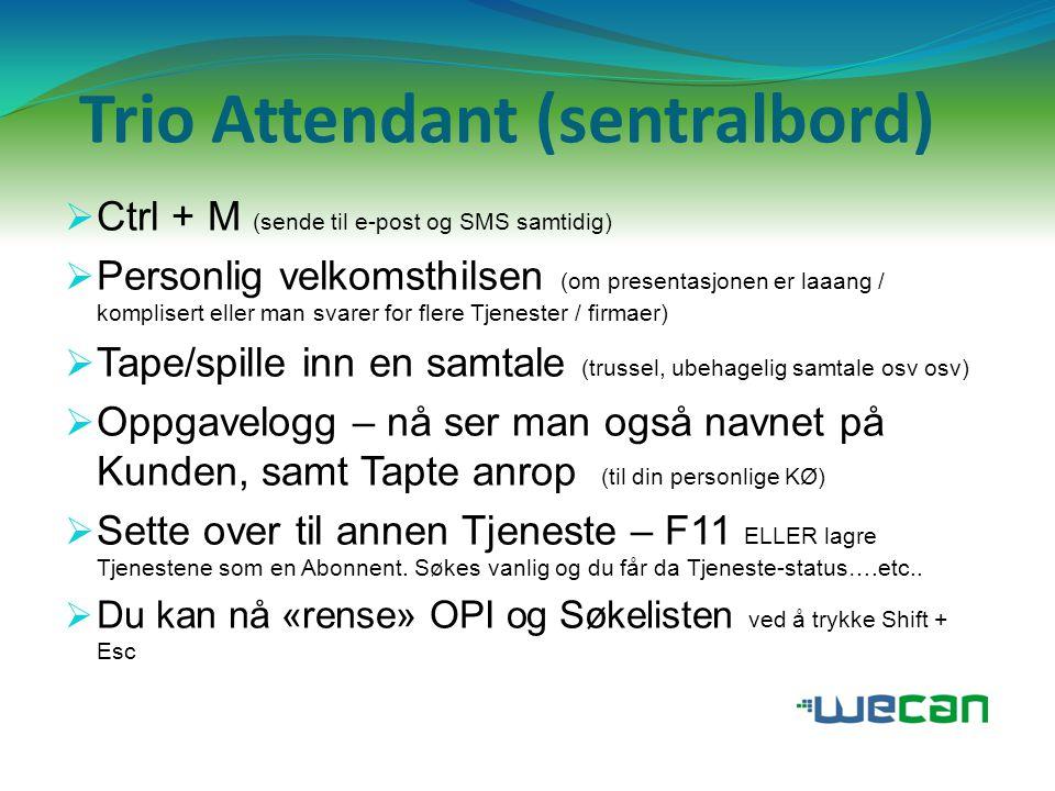 Trio Attendant (sentralbord)  Ctrl + M (sende til e-post og SMS samtidig)  Personlig velkomsthilsen (om presentasjonen er laaang / komplisert eller
