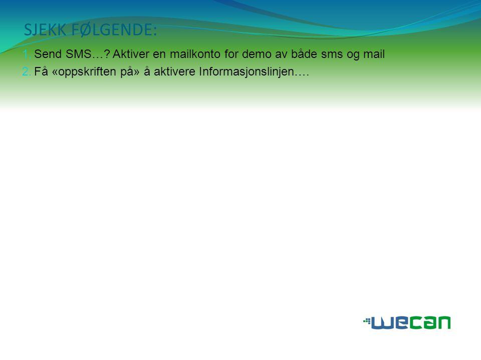 SJEKK FØLGENDE: 1. Send SMS…? Aktiver en mailkonto for demo av både sms og mail 2. Få «oppskriften på» å aktivere Informasjonslinjen….