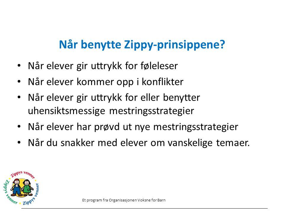 Når benytte Zippy-prinsippene? Når elever gir uttrykk for føleleser Når elever kommer opp i konflikter Når elever gir uttrykk for eller benytter uhens