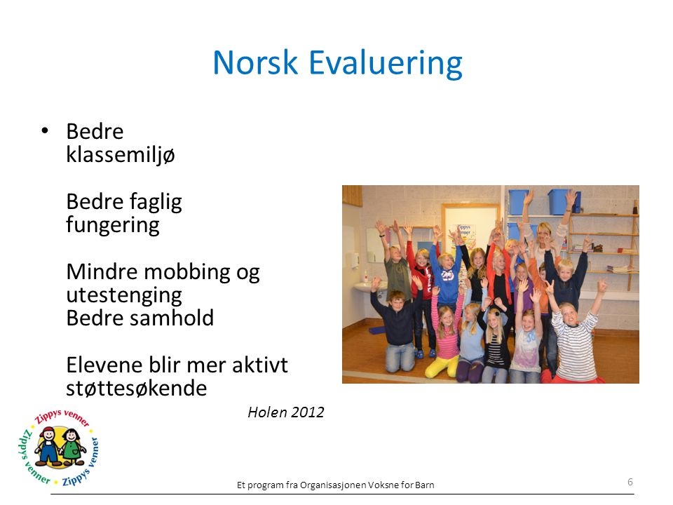 Norsk Evaluering Bedre klassemiljø Bedre faglig fungering Mindre mobbing og utestenging Bedre samhold Elevene blir mer aktivt støttesøkende Holen 2012
