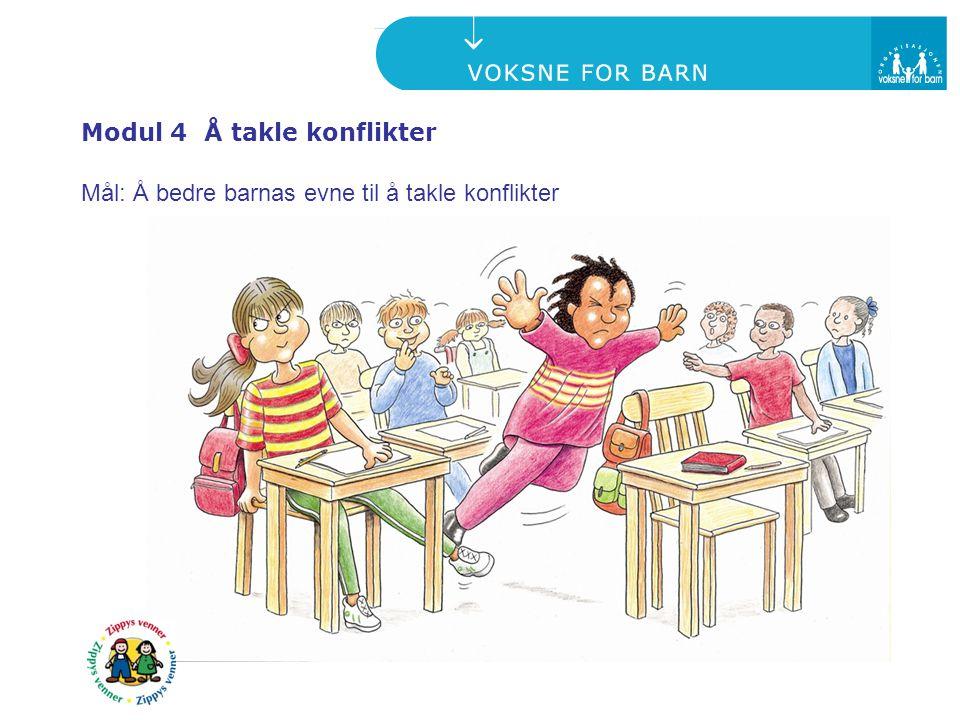 Modul 4 Å takle konflikter Mål: Å bedre barnas evne til å takle konflikter