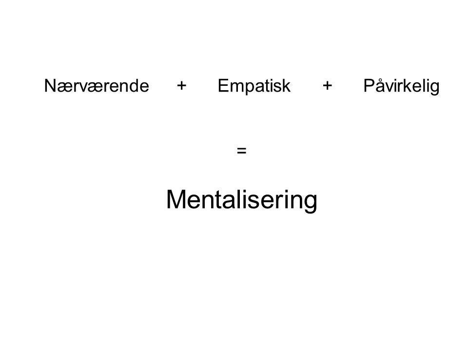 Nærværende + Empatisk + Påvirkelig = Mentalisering