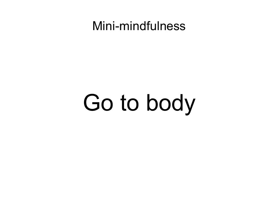 Mini-mindfulness Go to body