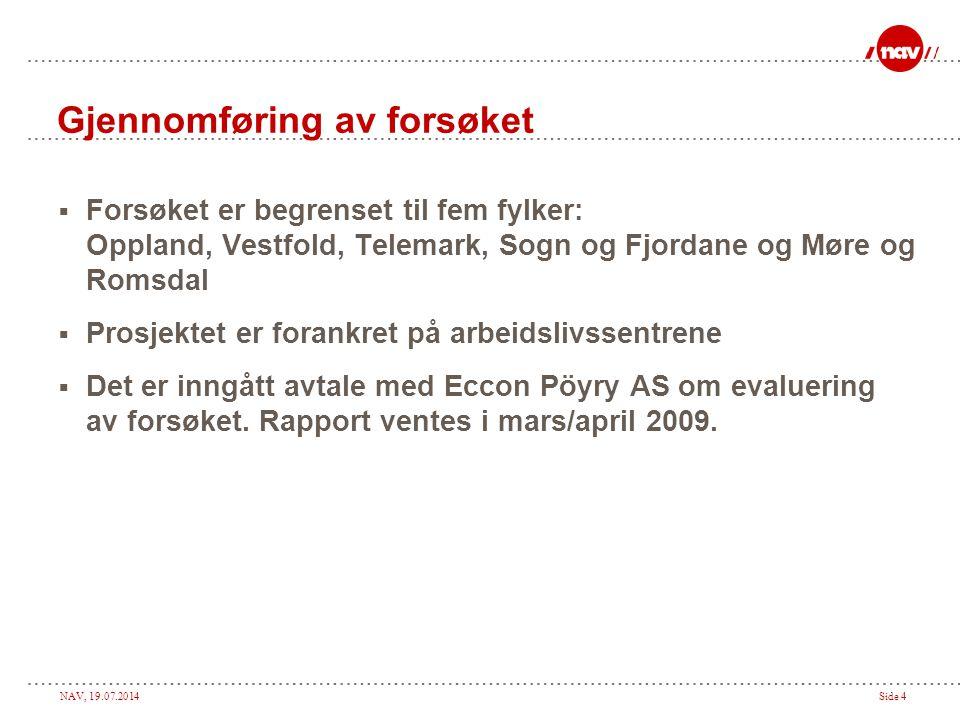 NAV, 19.07.2014Side 5 Hva skal til for å delta i forsøket.